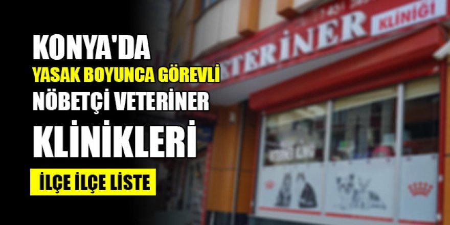 Konya'da yasak boyunca görevli nöbetçi veteriner klinikleri