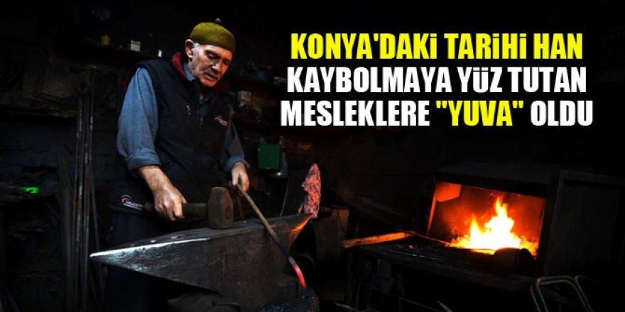 """Konya'daki tarihi han kaybolmaya yüz tutan mesleklere """"yuva"""" oldu"""