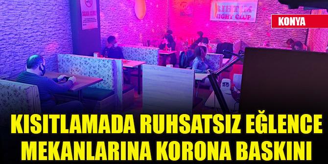 Konya'da kısıtlamada ruhsatsız eğlence mekanlarına korona baskını 1