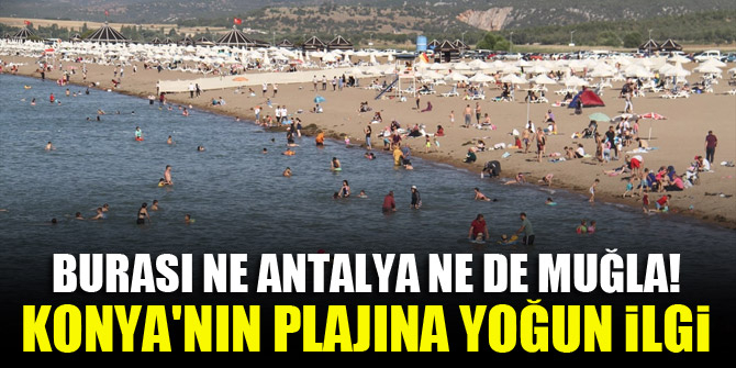 Burası ne Antalya ne de Muğla! Konya'nın plajına yoğun ilgi 1