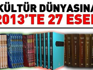2013'te Kültür Dünyasına 27 Eser Kazandırıldı