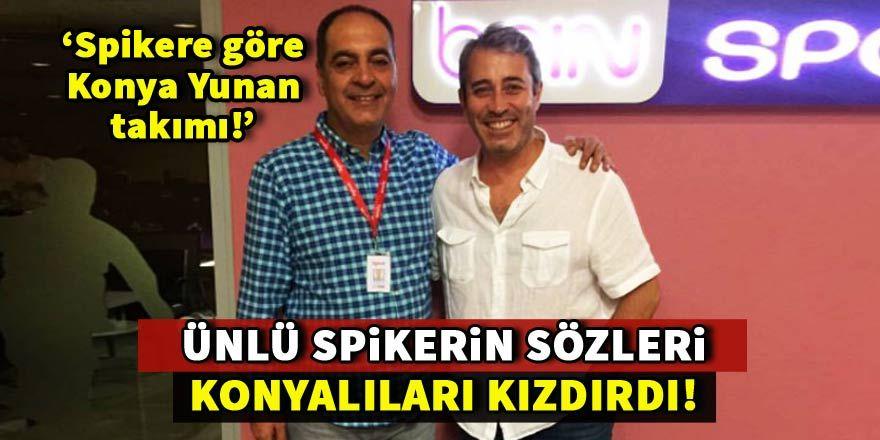 Ünlü spiker Konyalıları kızdırdı!