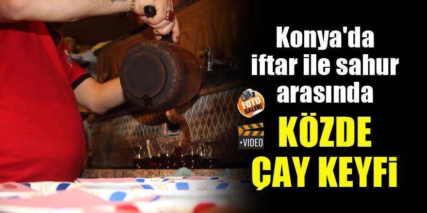 Konya'da iftar ile sahur arasında közde çay keyfi