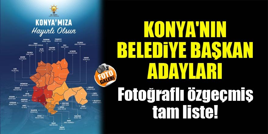 Konya'nın Belediye Başkan Adayları...Fotoğraflı özgeçmiş, tam liste