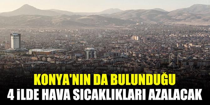 Konya'nın da bulunduğu 4 ilde hava sıcaklıkları azalacak