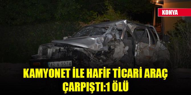Kamyonet ile hafif ticari araç çarpıştı:1 ölü