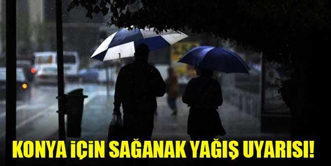 Konya için sağanak yağış uyarısı!