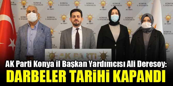 AK Parti Konya İl Başkan Yardımcısı Ali Deresoy: Darbeler tarihi kapandı