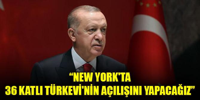 Cumhurbaşkanı Erdoğan: New York'ta 36 katlı Türkevi'nin açılışını yapacağız