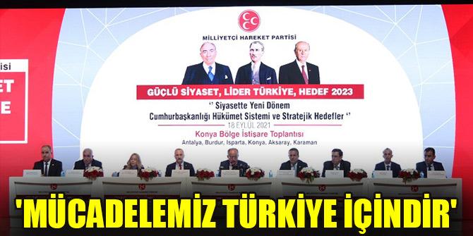 'Mücadelemiz Türkiye içindir'