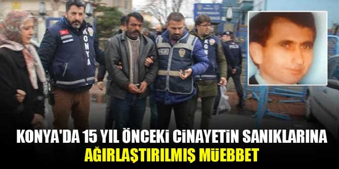 Konya'da 15 yıl önceki cinayetin sanıklarına ağırlaştırılmış müebbet