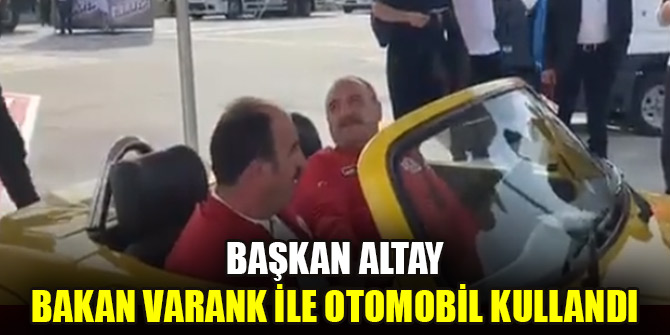 Başkan Altay, Bakan Varank ile otomobil kullandı