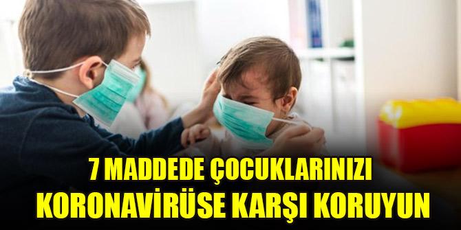 7 maddede çocuklarınızı koronavirüse karşı koruyun