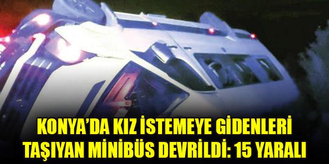 Konya'da kız istemeye gidenleri taşıyan minibüs devrildi: 15 yaralı