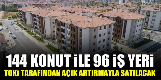 144 konut ile 96 iş yeri TOKİ tarafından açık artırmayla satılacak