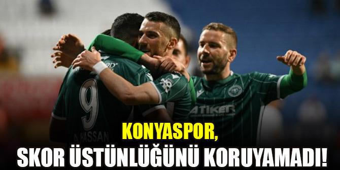 Konyaspor, skor üstünlüğünü koruyamadı!