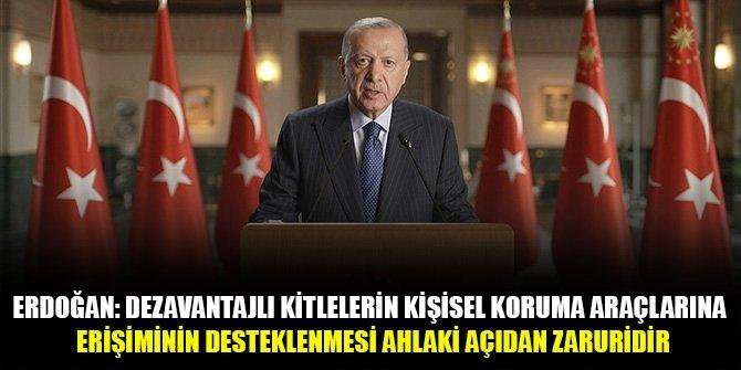 Erdoğan: Dezavantajlı kitlelerin kişisel koruma araçlarına erişiminin desteklenmesi ahlaki açıdan zaruridir