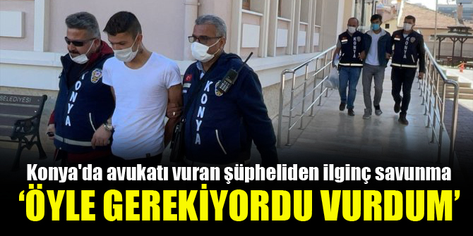 Konya'da avukatı vuran şüpheliden ilginç savunma