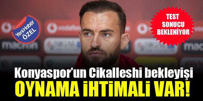 Konyaspor'un Cikalleshi bekleyişi! Oynama ihtimali var!