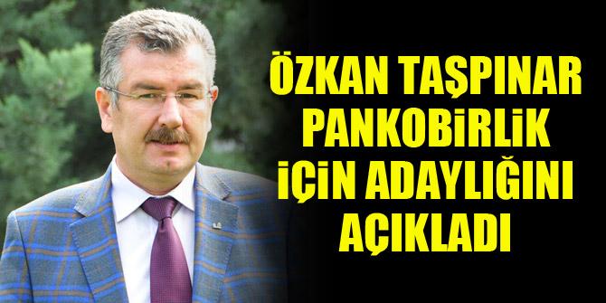 Özkan Taşpınar PANKOBİRLİK başkanlığı adaylığını açıkladı