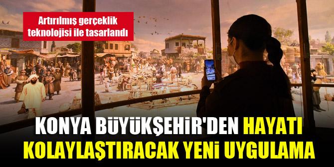 Konya Büyükşehir'den hayatı kolaylaştıracak yeni uygulama...Artırılmış gerçeklik teknolojisi ile tasarlandı