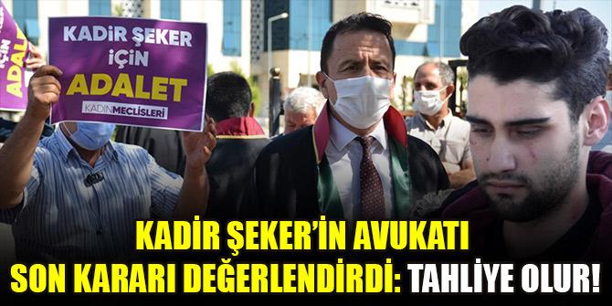 Kadir Şeker'in avukatı son kararı değerlendirdi: Tahliye olur!