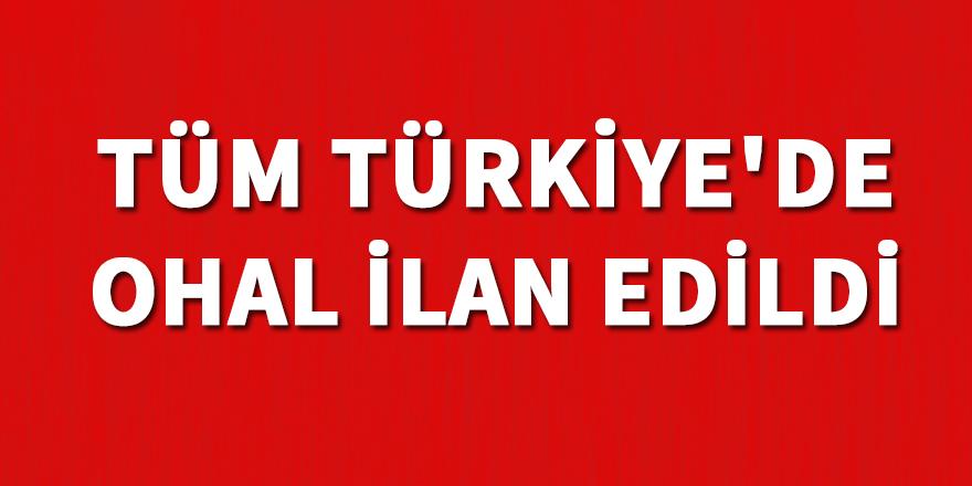 Tüm Türkiye'de OHAL ilan edildi