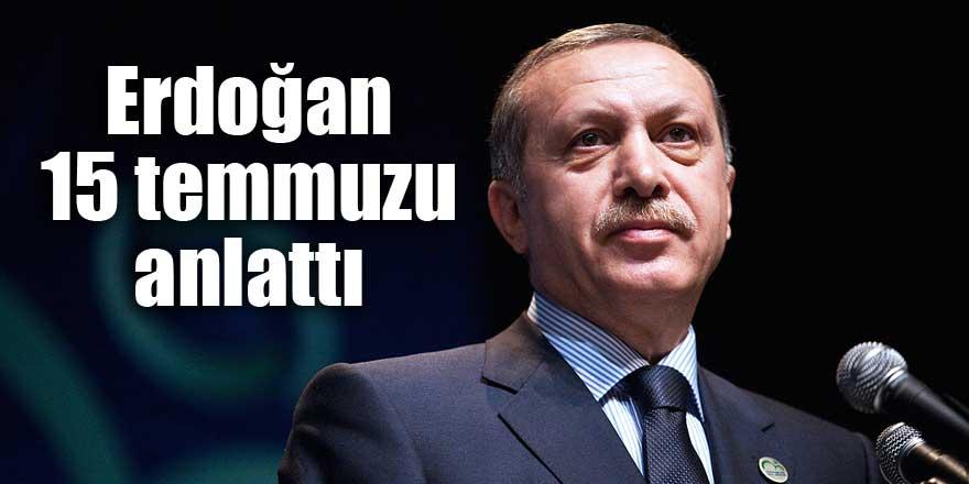 Erdoğan 15 temmuzu anlattı