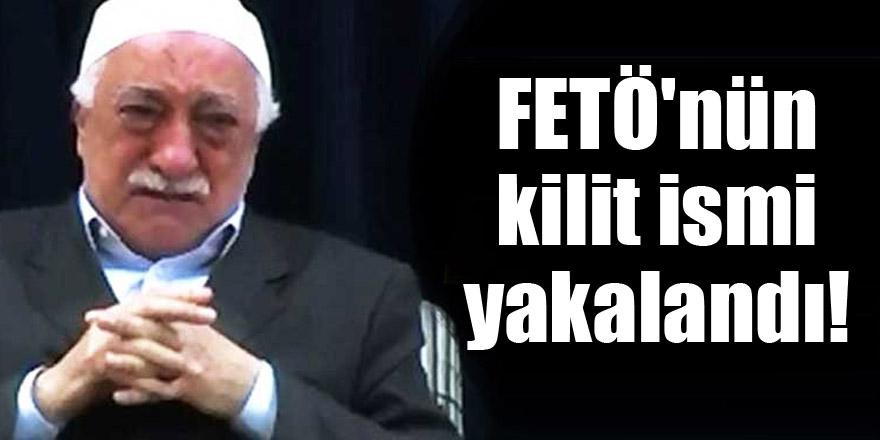 FETÖ'nün kilit ismi yakalandı!
