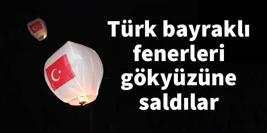 Türk bayraklı fenerleri gökyüzüne saldılar