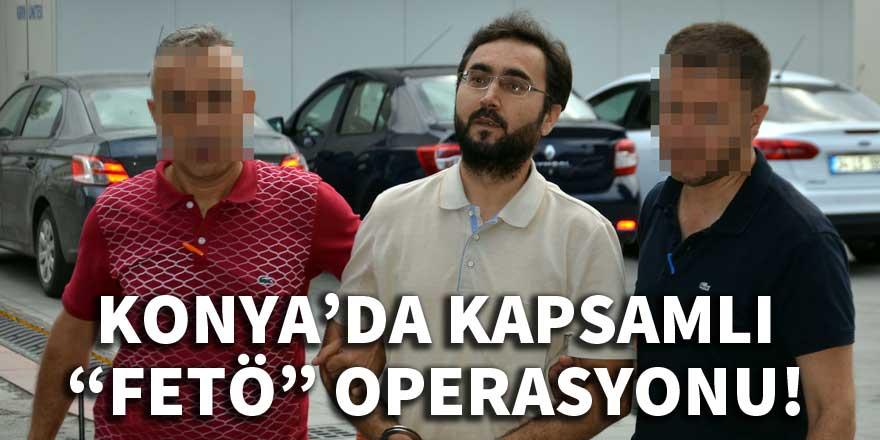 Konya'da kapsamlı 'FETÖ' operasyonu!