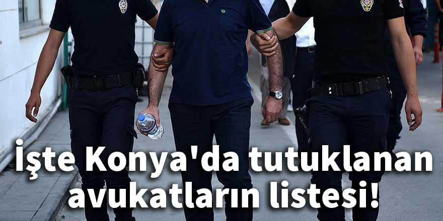 İşte Konya'da tutuklanan avukatların listesi!