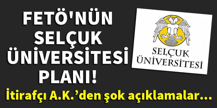 FETÖ'nün Selçuk Üniversitesi planı!