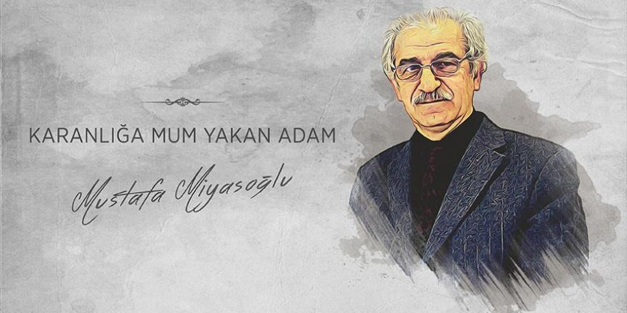 Karanlığa mum yakan adam: Mustafa Miyasoğlu