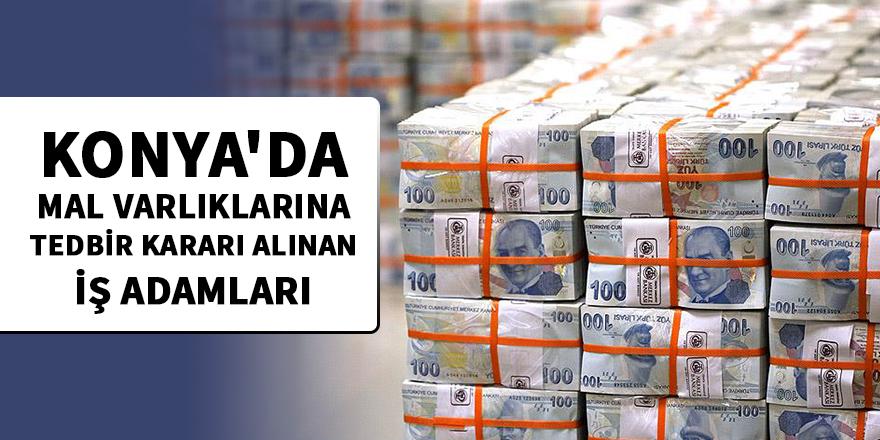 Konya'da mal varlıklarına tedbir kararı alınan iş adamları