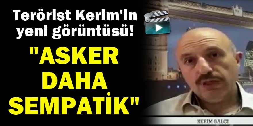 Terörist Kerim Balcı: Asker daha sempatik
