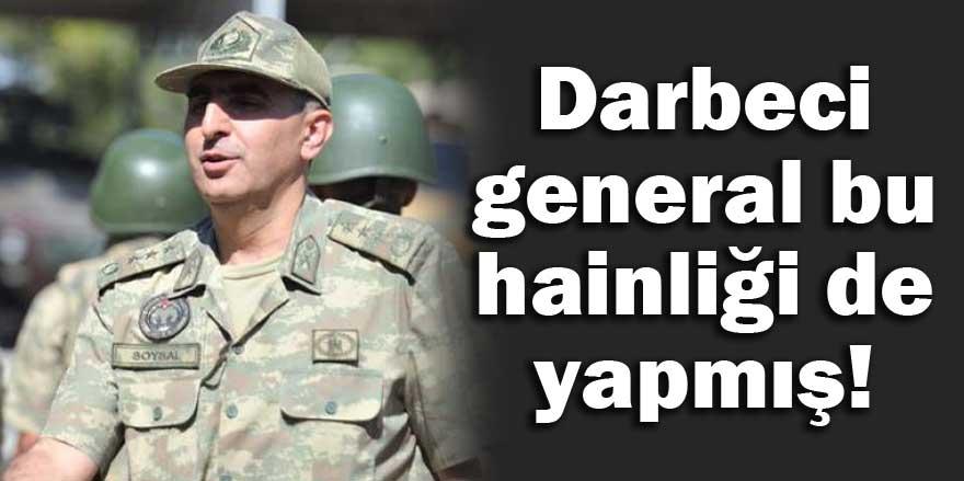 Darbeci general bu hainliği de yapmış!