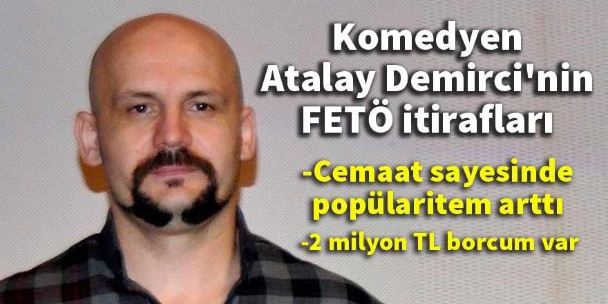 Komedyen Atalay Demirci'den FETÖ itirafları