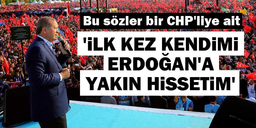 'İlk kez kendimi Erdoğan'a yakın hissettim'