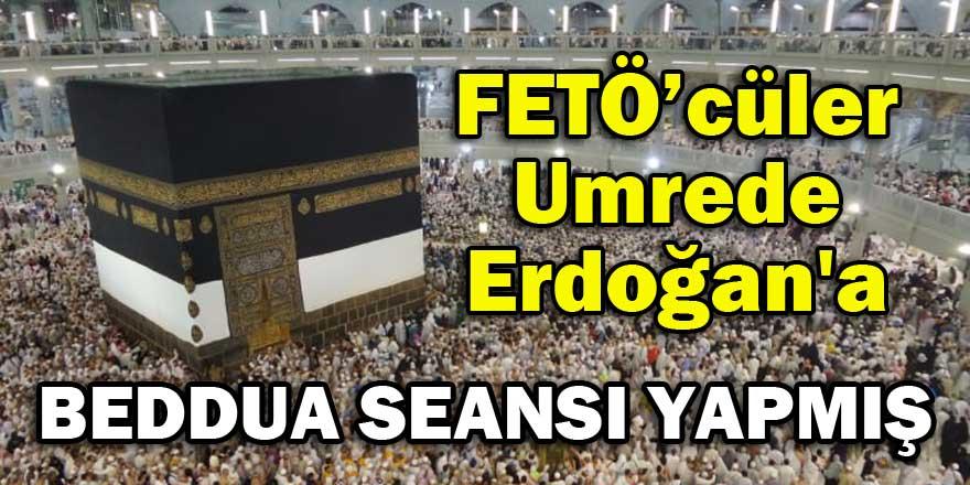 FETÖ'cüler Umrede Erdoğan'a beddua seansı yapmış