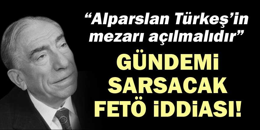 Alparslan Türkeş'le ilgili gündemi sarsacak FETÖ iddiası