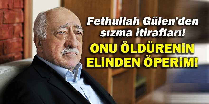 Fethullah Gülen'den sızma itirafları!