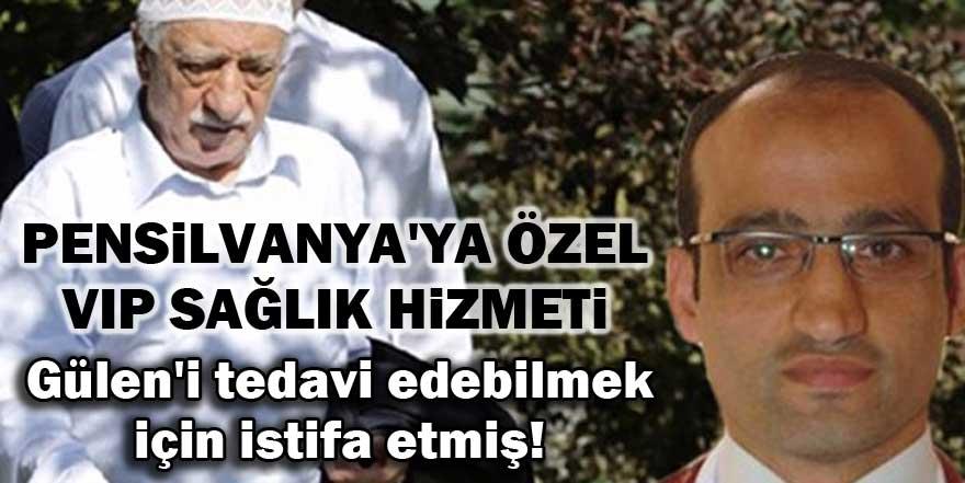Gülen'i tedavi edebilmek için istifa etmiş!