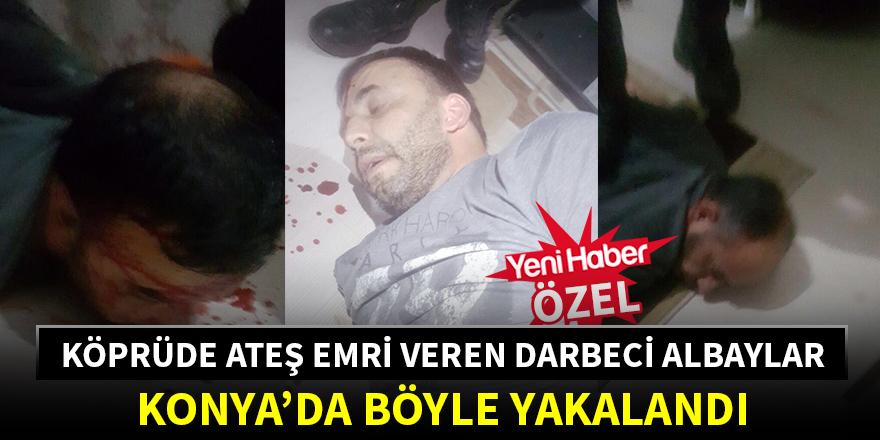 Köprüde ateş emri veren darbeci albayların Konya'da yakalanma anları ortaya çıktı