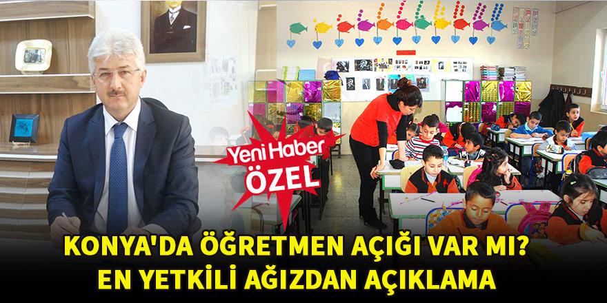 Konya'da öğretmen açığı var mı? En yetkili ağızdan açıklama