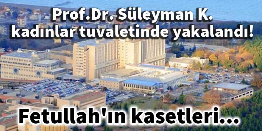 Prof. Dr. Süleyman K. kadınlar tuvaletinde yakalandı!