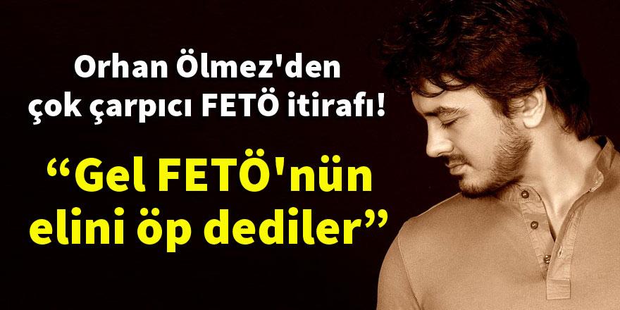 Ünlü şarkıcı Orhan Ölmez'den çok çarpıcı FETÖ itirafı!