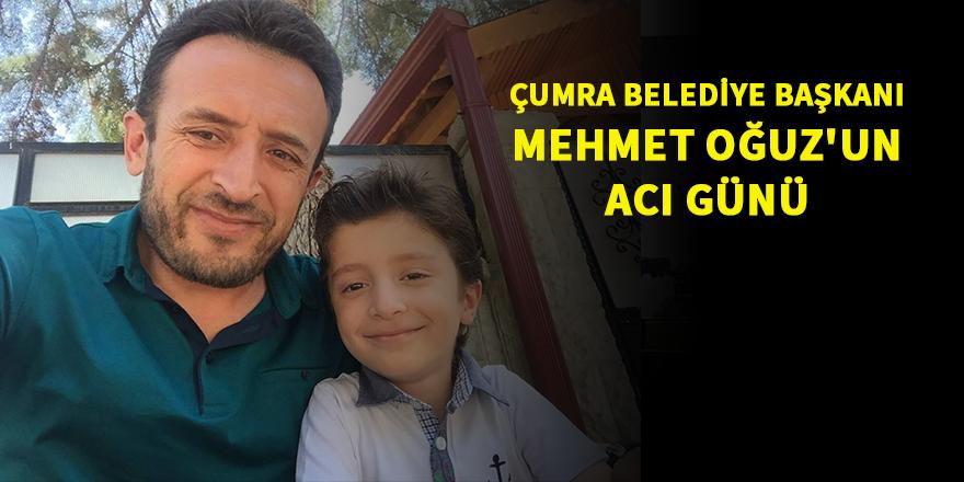 Çumra Belediye Başkanı Mehmet Oğuz'un acı günü