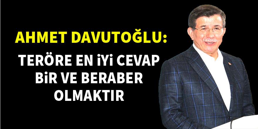Ahmet Davutoğlu: Teröre en iyi cevap bir ve beraber olmaktır
