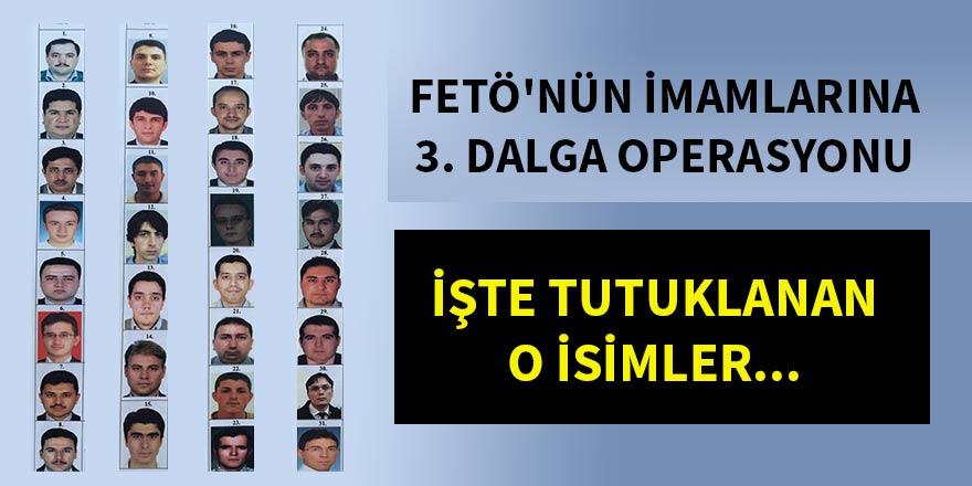 FETÖ'nün imamlarına 3. dalga operasyonu